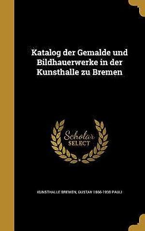 !!> Download ➾ Katalog Der Gema Lde Und Bildhauerwerke in Der Kunsthalle Zu Bremen  ➹ Author Gustav Pauli – Submitalink.info