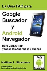 La Guia FAQ para Google Buscador y Android Navegador para Galaxy Tab y todos los Android 2.2/2.3 phones y tablets