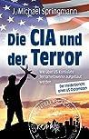 Die CIA und der Terror: Wie über US-Konsulate Terrornetzwerke aufgebaut werden - Der Insiderbericht eines US-Diplomaten
