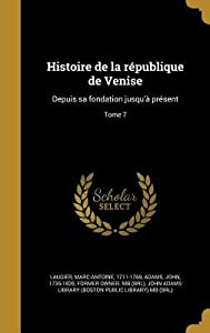 Histoire de La Republique de Venise: Depuis Sa Fondation Jusqu'a Present; Tome 7