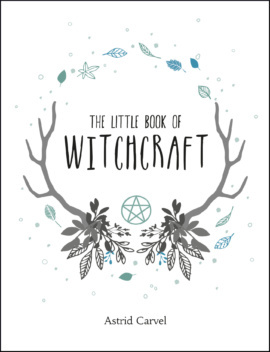 The Little Book of Witchcraft by Astrid Carvel