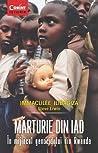 Marturie din iad: In mjlocul genocidului din Rwanda
