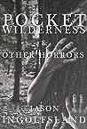 Pocket Wilderness & Other Horrors
