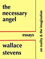 the necessary angel essays on reality and the imagination by the necessary angel essays on reality and the imagination