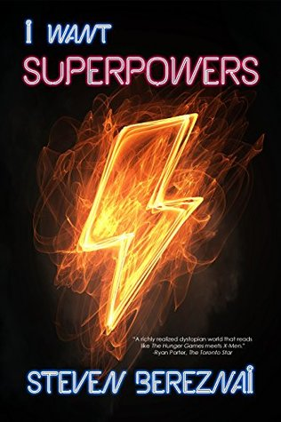 I Want Superpowers by Steven Bereznai