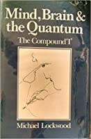 Mind, Brain, and the Quantum: The Compound 'I'