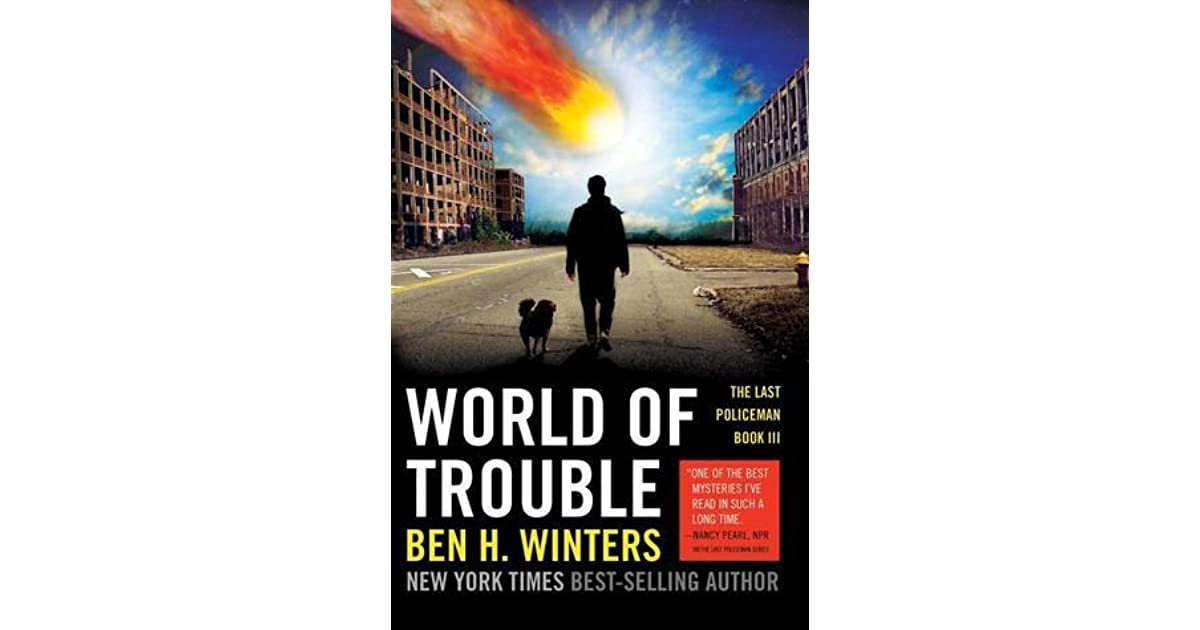 World Of Trouble The Last Policeman 3 By Ben H Winters border=