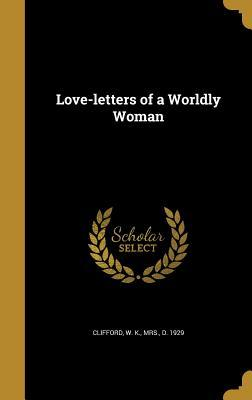 Love-Letters of a Worldly Woman Lucy Clifford
