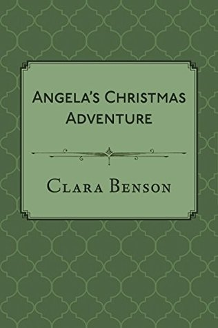 Angela's Christmas Adventure by Clara Benson