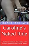 Caroline's Naked Ride: A short story based on true events -- How a young woman discovers public nudity (Caroline's Naked Adventures Book 1)