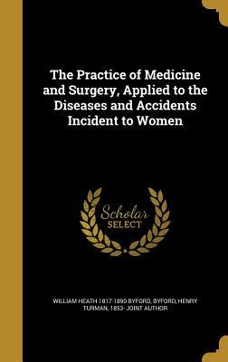 The Practice of Medicine and Surgery Applied to Diseases and