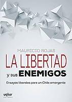 La Libertad y Sus Enemigos: Ensayos Liberales Para un Chile Emergente