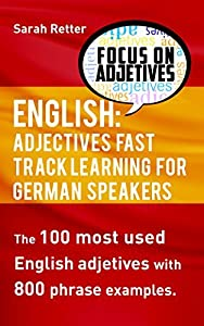 ENGLISH: ADJECTIVES FAST TRACK LEARNING for GERMAN SPEAKERS: If you are German and want to improve your English you can focus your learning on the most frequently used adjectives.