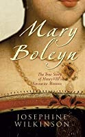 Mary Boleyn: The True Story of Henry VIII's Favourite Mistress