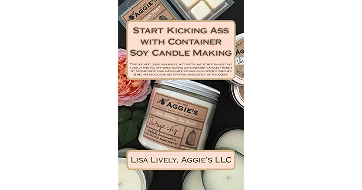 Start Kicking Ass with Container Soy Candle Making: Our [No