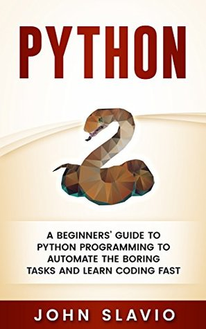 Python: A Beginners' Guide to Python Programming to automate the boring tasks and learn coding fast (Machine Learning techniques for database programming and computer languages Book 1)