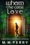 Whom the Gods Love (God & Mortals, #1)