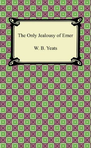 The Only Jealousy of Emer [with Biographical Introduction] by W.B. Yeats