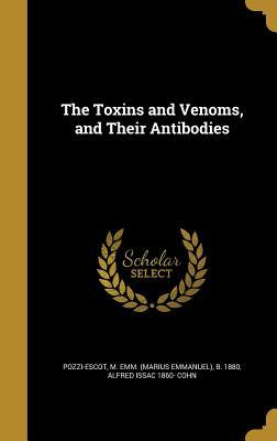 The Toxins and Venoms, and Their Antibodies