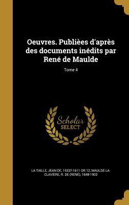 Oeuvres. Publiees D'Apres Des Documents Inedits Par Rene de Maulde; Tome 4