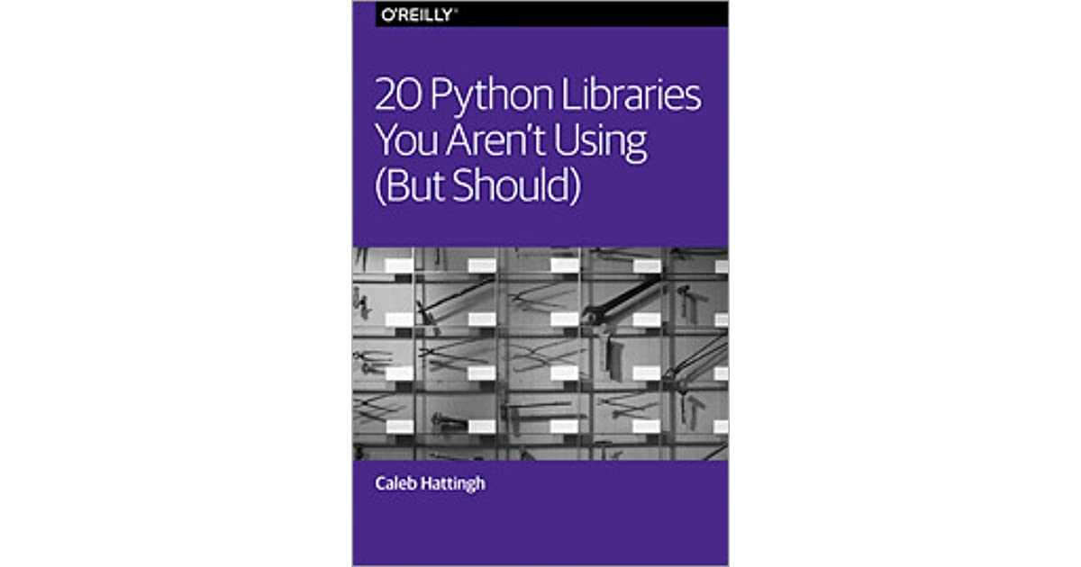20 Python Libraries You Aren't Using by Caleb Hattingh