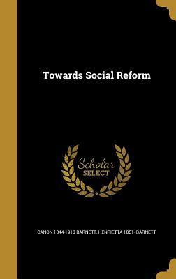 Towards Social Reform  by  Canon Barnett