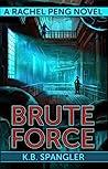 Brute Force (Rachel Peng, #4)