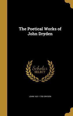 The Poetical Works of John Dryden by John Dryden