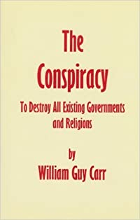 The Conspiracy: To Destroy All Existing Governments And Religions