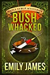 Bushwhacked (Maple Syrup Mysteries, #2)