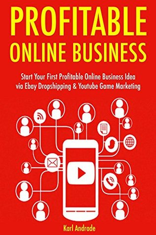 Profitable Online Business Start Your First Profitable Online Business Idea Via Ebay Dropshipping Youtube Game Marketing By Karl Andrade