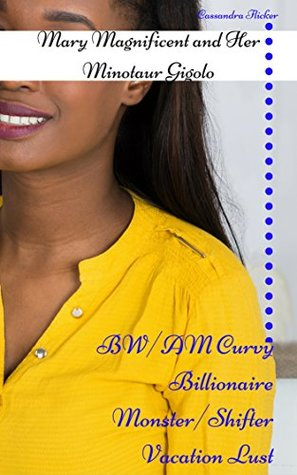 Mary Magnificent and Her Minotaur Gigolo: BW/AM Curvy Billionaire Monster/Shifter Vacation Lust (Minotaur Meat Book 4)