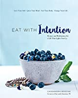 Eat With Intention: Recipes and Meditations for a Life that Lights You Up