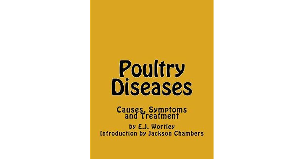 Poultry Diseases: Causes, Symptoms and Treatment by E J  Wortley
