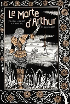 Le Morte d'Arthur: King Arthur  The Knights of The Round Table