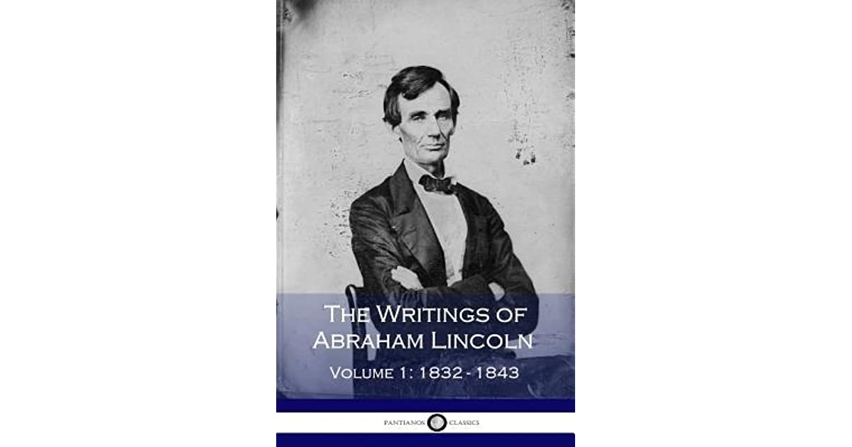 the life and writings of abraham lincoln abraham lincoln 2 foreword left to traditional historians and other lincolnians, the story of abraham lincoln's life from womb to grave may well remain the longest cover-up in america.