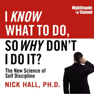 I Know What to Do, So Why Don't I Do It? by Nick Hall