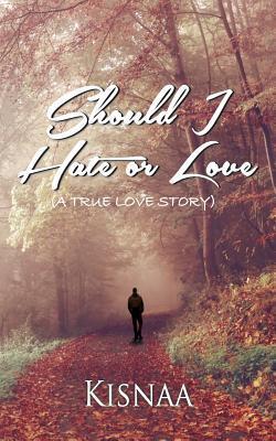 Should I Hate Or Love By Kisnaa Anita Birhman