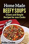 Home Made Beefy Soups: 3 Easy and Simple Recipes for non-Cooks