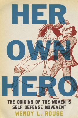 Her Own Hero: The Origins of the Women's Self-Defense Movement