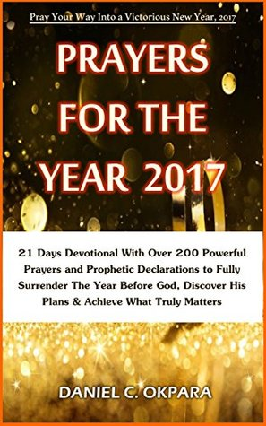 Prayers for the Year 2017: Discover & Declare God's Plans Achieve