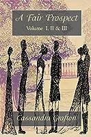 A Fair Prospect: Volume I, II  III