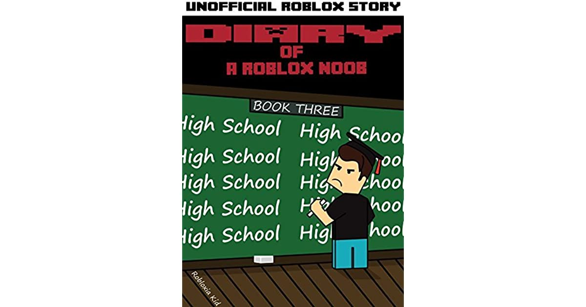 Diary Of A Roblox Noob High School By Robloxia Kid