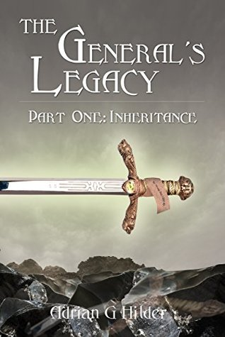 The General's Legacy, Part One by Adrian G. Hilder