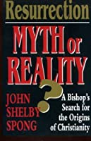 Resurrection: Myth or Reality? : A Bishop's Search for the Origins of Christianity
