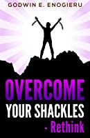 Overcome Your Shackles: - Rethink