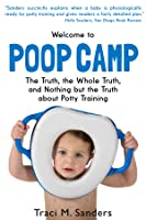 """Welcome to """"Poop Camp"""": The Truth, the Whole Truth, and Nothing But the Truth about Potty Training"""