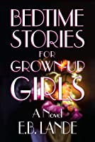 Bedtime Stories For Grown-Up Girls: A Novel