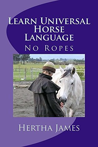 Learn Universal Horse Language: No Ropes (Life Skills for Horses Book 5)