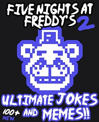 Five Nights At Freddy S Ultimate Jokes Memes Vol 2 Over 100